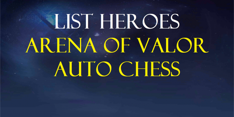 Arena of Valor Auto Chess: Revealed 50 heroes that appear in the AoV Auto Chess version 1
