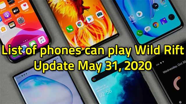 List of phones can play Wild Rift - Update 31/5/2020 1