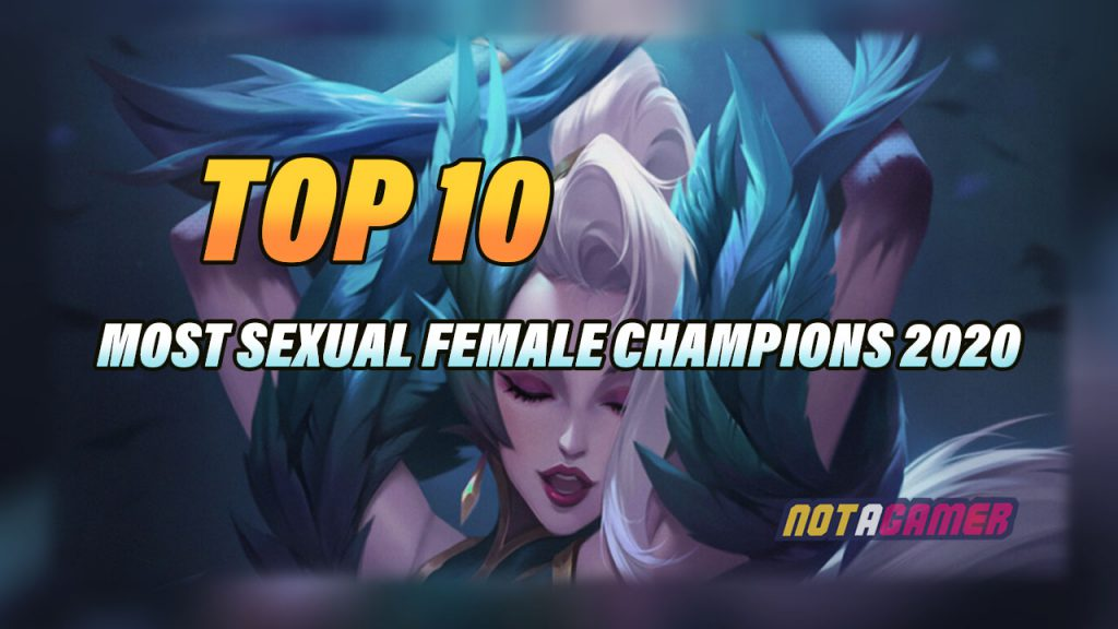Top 10 Most Sensure League Of Legends Female Champions 2020 Not A Gamer