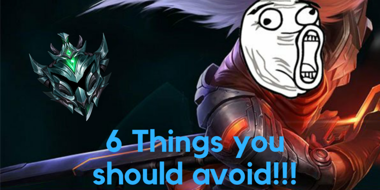 6 Things in League of legends you should avoid if you want to be higher than gold 1