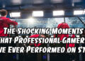 The Shocking Moments That Professional Gamers Have Ever Performed on Stage 9
